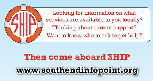 Looking for information on what services are available to you locally?  Thinking about care or support?  What to know who to ask to get help?  Then come aboard SHIP. Click here